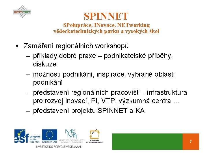 SPINNET SPolupráce, INovace, NETworking vědeckotechnických parků a vysokých škol • Zaměření regionálních workshopů –