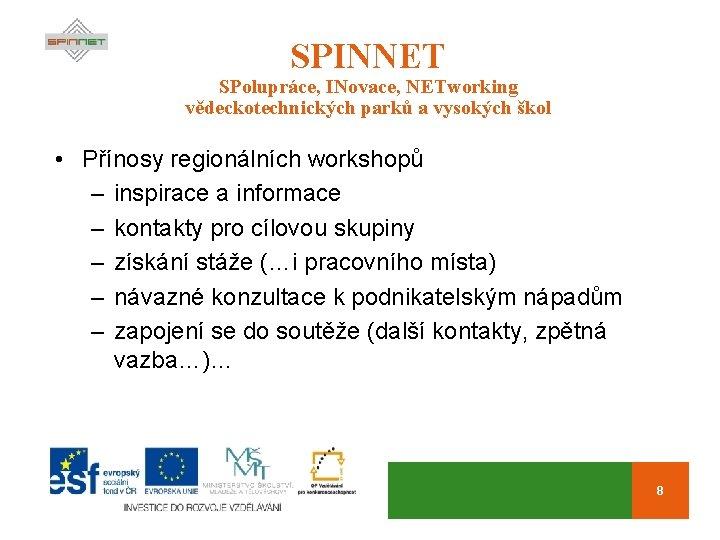SPINNET SPolupráce, INovace, NETworking vědeckotechnických parků a vysokých škol • Přínosy regionálních workshopů –