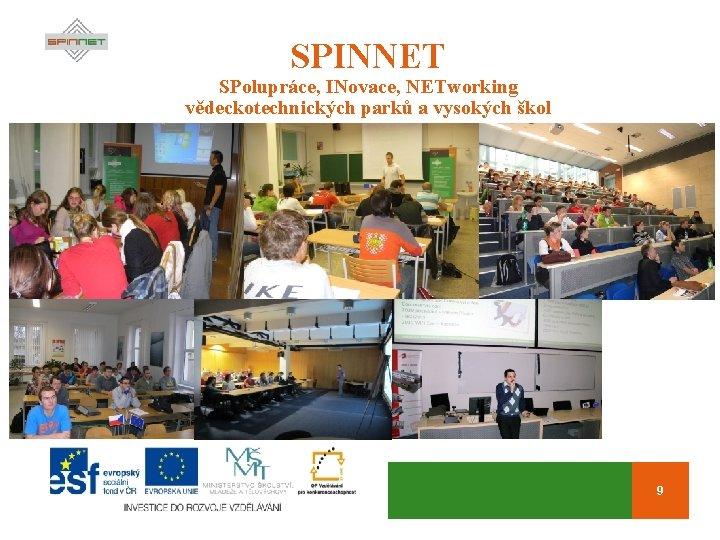 SPINNET SPolupráce, INovace, NETworking vědeckotechnických parků a vysokých škol 9