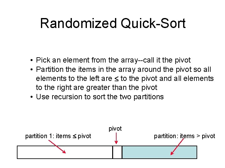 Randomized Quick-Sort • Pick an element from the array--call it the pivot • Partition