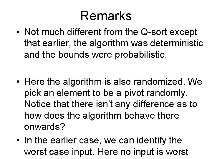 Remarks • Not much different from the Q-sort except that earlier, the algorithm was
