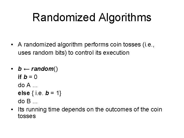 Randomized Algorithms • A randomized algorithm performs coin tosses (i. e. , uses random