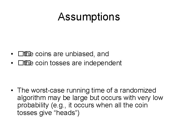 Assumptions • �� the coins are unbiased, and • �� the coin tosses are