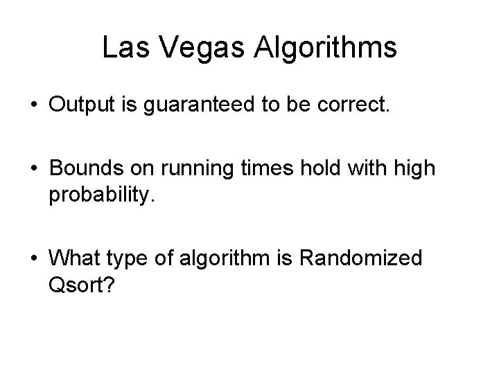 Las Vegas Algorithms • Output is guaranteed to be correct. • Bounds on running