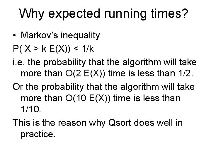 Why expected running times? • Markov's inequality P( X > k E(X)) < 1/k