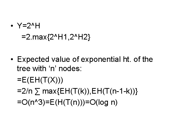 • Y=2^H =2. max{2^H 1, 2^H 2} • Expected value of exponential ht.