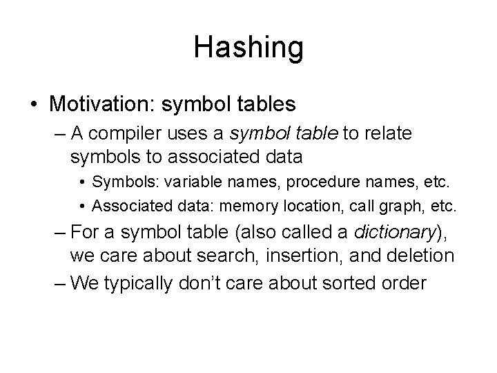 Hashing • Motivation: symbol tables – A compiler uses a symbol table to relate