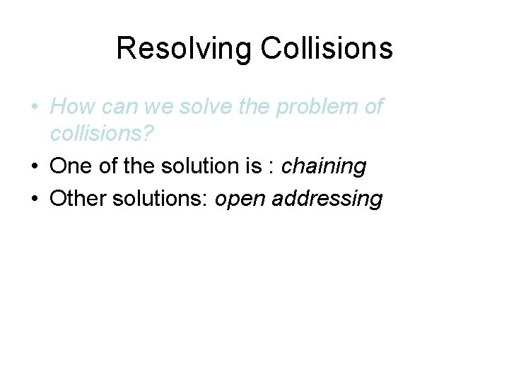 Resolving Collisions • How can we solve the problem of collisions? • One of