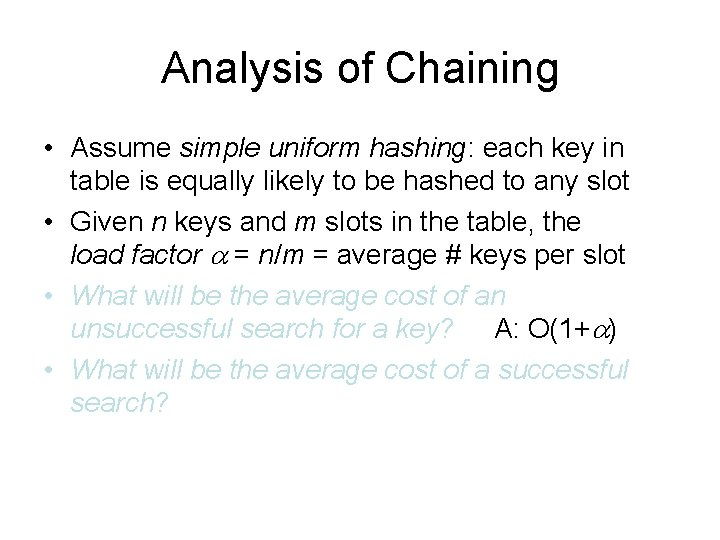 Analysis of Chaining • Assume simple uniform hashing: each key in table is equally