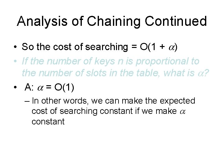 Analysis of Chaining Continued • So the cost of searching = O(1 + )