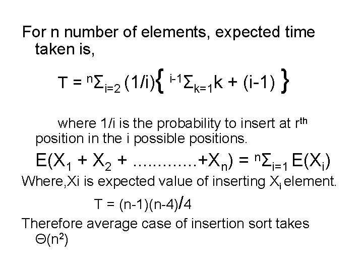 For n number of elements, expected time taken is, T = nΣi=2 (1/i) {