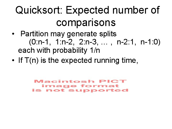 Quicksort: Expected number of comparisons • Partition may generate splits (0: n-1, 1: n-2,