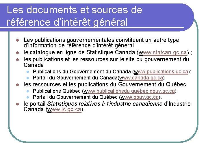 Les documents et sources de référence d'intérêt général Les publications gouvernementales constituent un autre