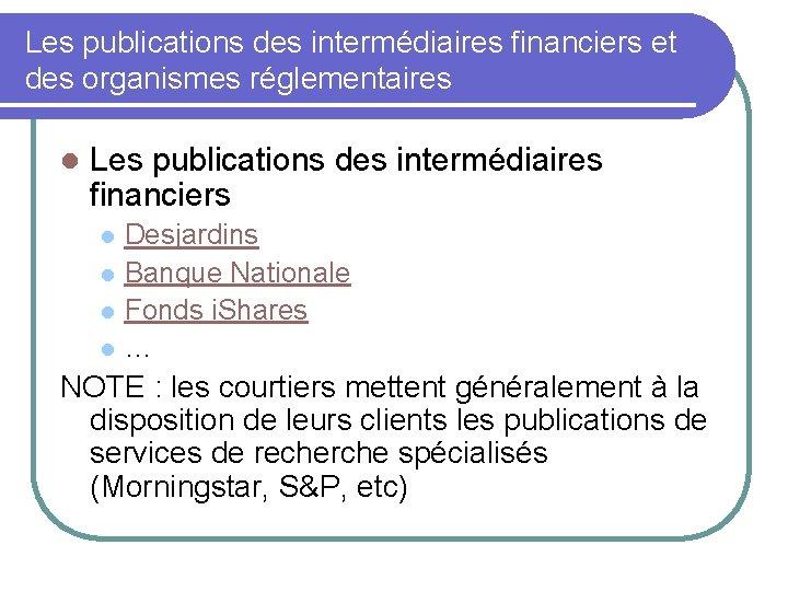 Les publications des intermédiaires financiers et des organismes réglementaires l Les publications des intermédiaires