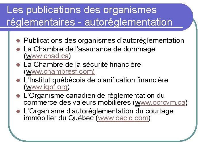 Les publications des organismes réglementaires - autoréglementation l l l Publications des organismes d'autoréglementation