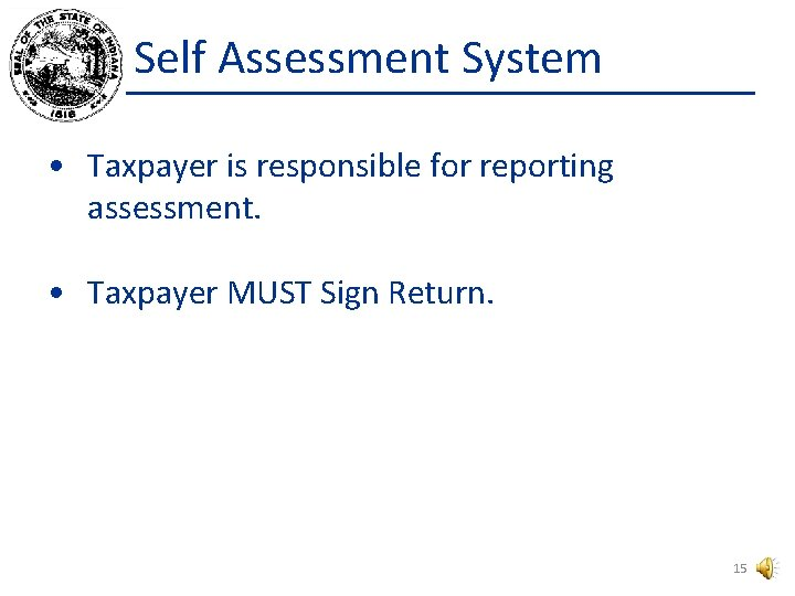 Self Assessment System • Taxpayer is responsible for reporting assessment. • Taxpayer MUST Sign