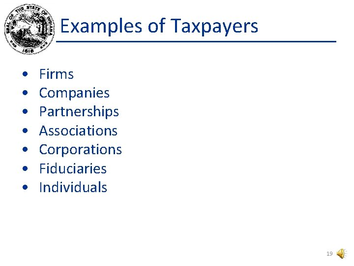 Examples of Taxpayers • • Firms Companies Partnerships Associations Corporations Fiduciaries Individuals 19