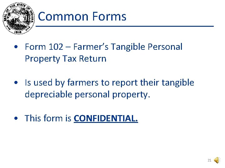 Common Forms • Form 102 – Farmer's Tangible Personal Property Tax Return • Is