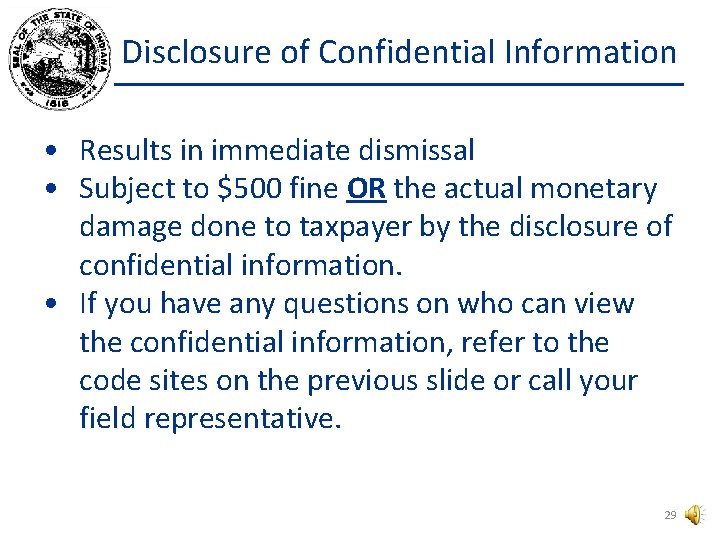 Disclosure of Confidential Information • Results in immediate dismissal • Subject to $500 fine