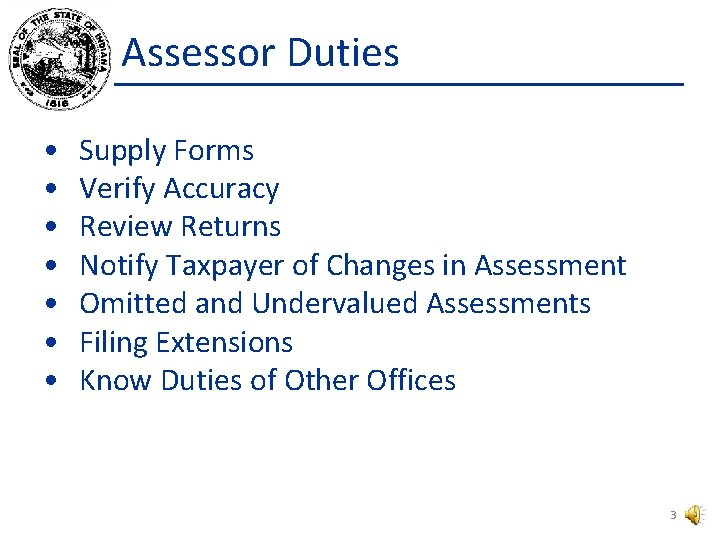 Assessor Duties • • Supply Forms Verify Accuracy Review Returns Notify Taxpayer of Changes