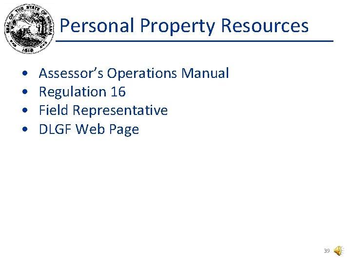 Personal Property Resources • • Assessor's Operations Manual Regulation 16 Field Representative DLGF Web