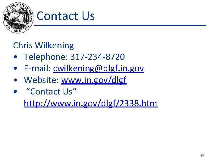 Contact Us Chris Wilkening • Telephone: 317 -234 -8720 • E-mail: cwilkening@dlgf. in. gov
