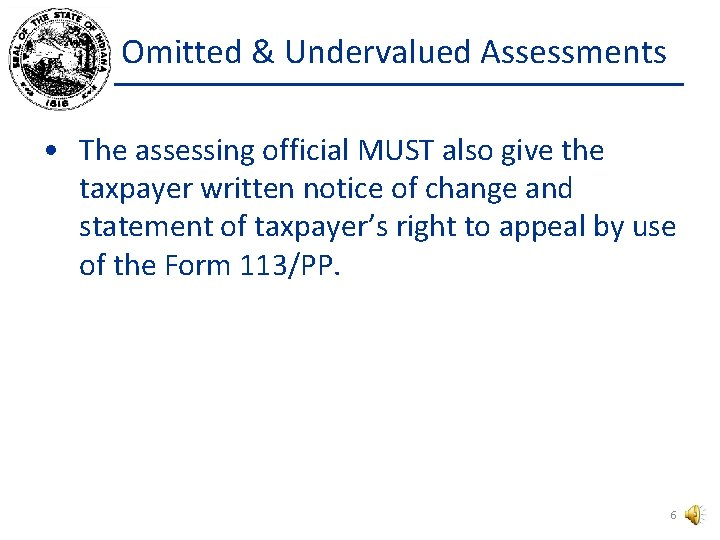 Omitted & Undervalued Assessments • The assessing official MUST also give the taxpayer written