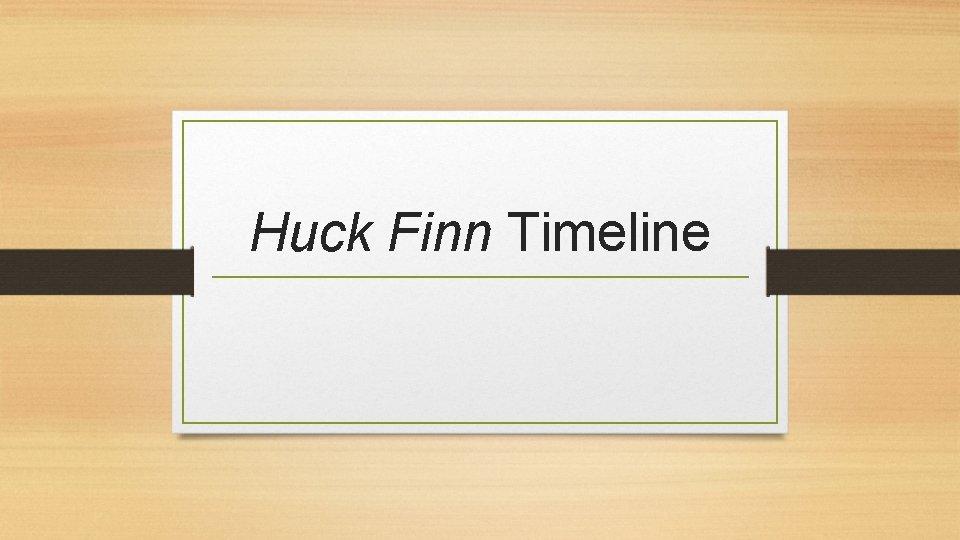 Huck Finn Timeline