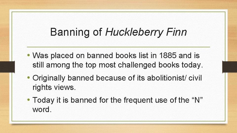 Banning of Huckleberry Finn • Was placed on banned books list in 1885 and