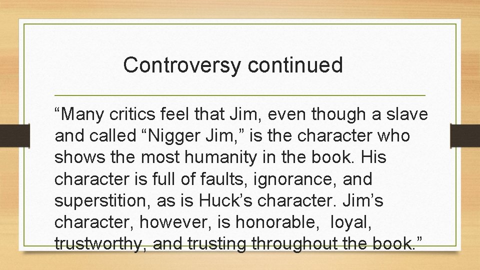 """Controversy continued """"Many critics feel that Jim, even though a slave and called """"Nigger"""