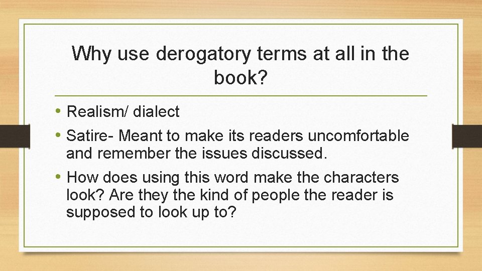 Why use derogatory terms at all in the book? • Realism/ dialect • Satire-