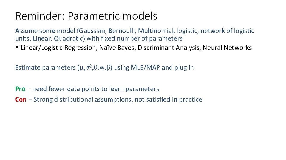 Reminder: Parametric models Assume some model (Gaussian, Bernoulli, Multinomial, logistic, network of logistic units,