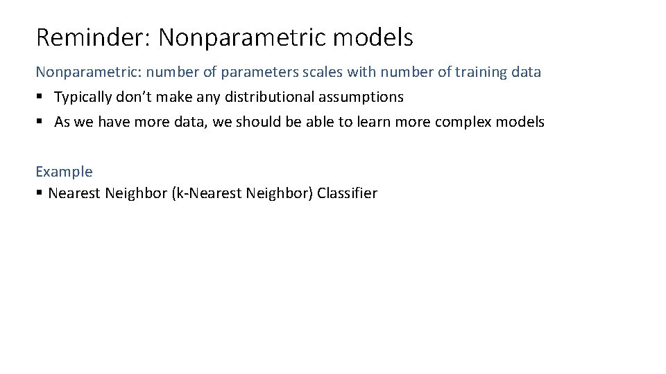 Reminder: Nonparametric models Nonparametric: number of parameters scales with number of training data §