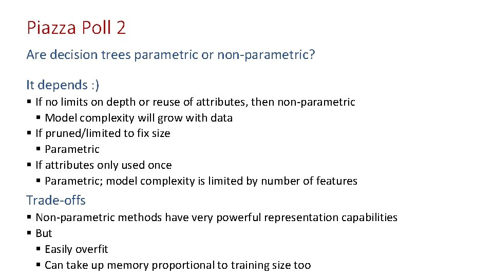 Piazza Poll 2 Are decision trees parametric or non-parametric? It depends : ) §