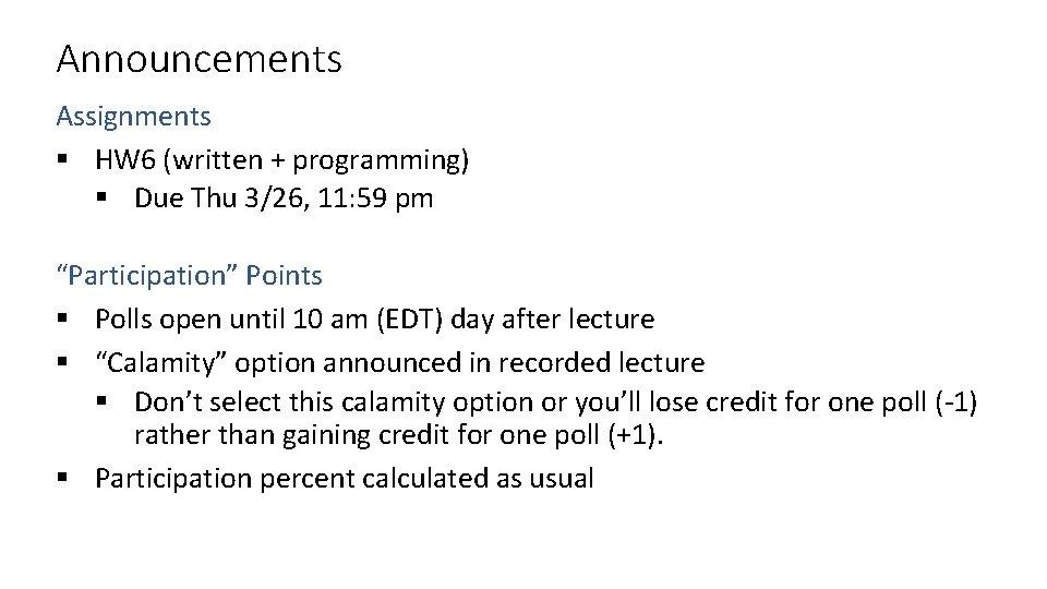 Announcements Assignments § HW 6 (written + programming) § Due Thu 3/26, 11: 59
