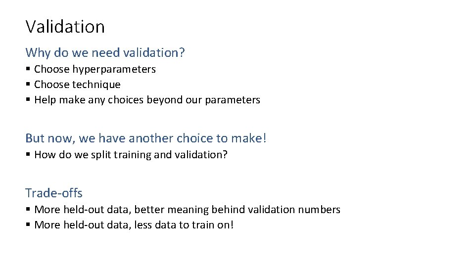 Validation Why do we need validation? § Choose hyperparameters § Choose technique § Help