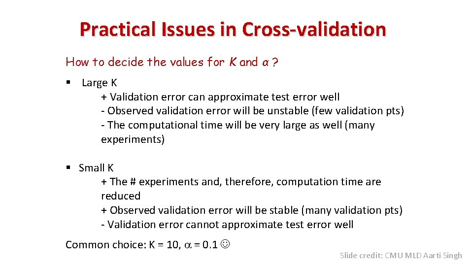 Practical Issues in Cross-validation How to decide the values for K and α ?