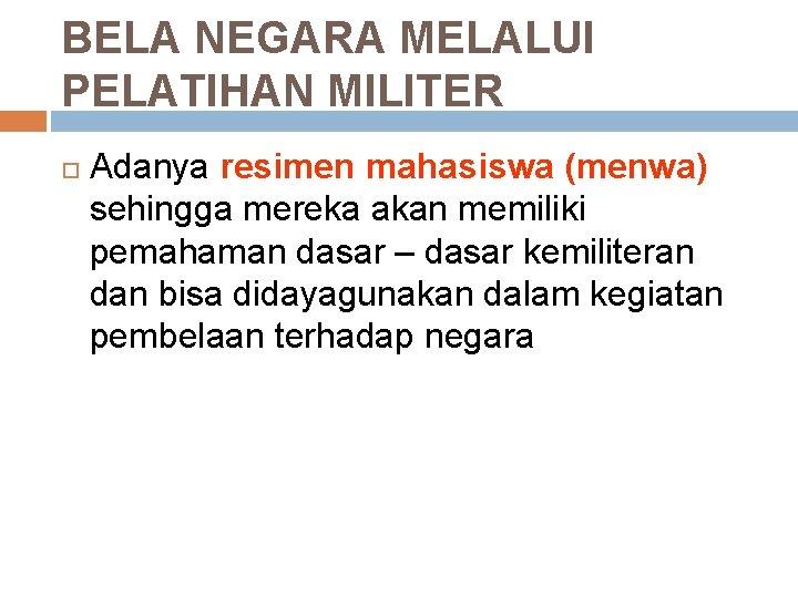 BELA NEGARA MELALUI PELATIHAN MILITER Adanya resimen mahasiswa (menwa) sehingga mereka akan memiliki pemahaman