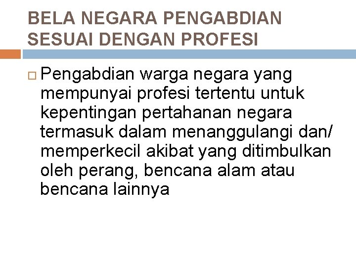 BELA NEGARA PENGABDIAN SESUAI DENGAN PROFESI Pengabdian warga negara yang mempunyai profesi tertentu untuk