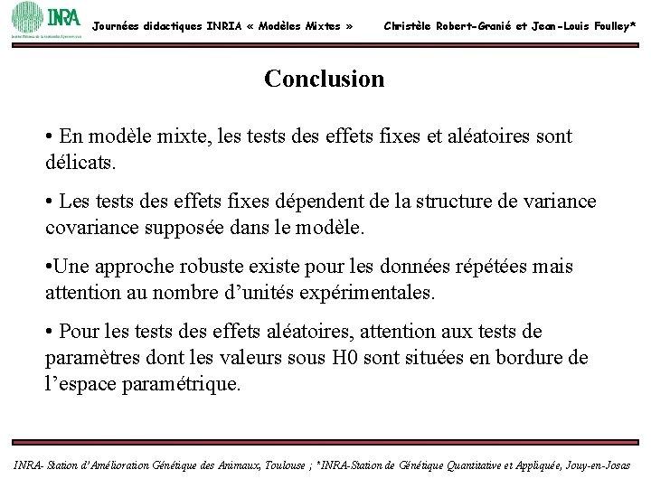 Journées didactiques INRIA « Modèles Mixtes » Christèle Robert-Granié et Jean-Louis Foulley* Conclusion •