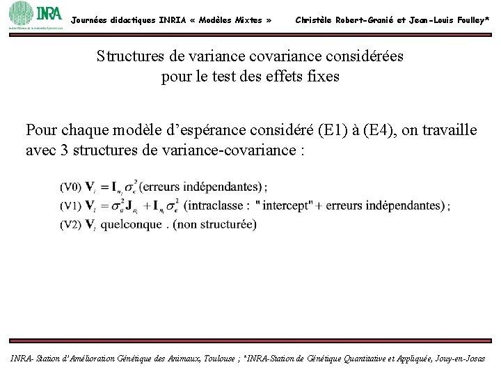 Journées didactiques INRIA « Modèles Mixtes » Christèle Robert-Granié et Jean-Louis Foulley* Structures de