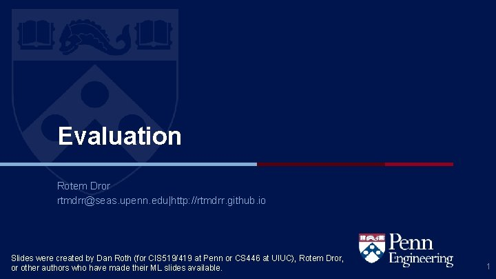 Evaluation Rotem Dror rtmdrr@seas. upenn. edu http: //rtmdrr. github. io Slides were created by Dan