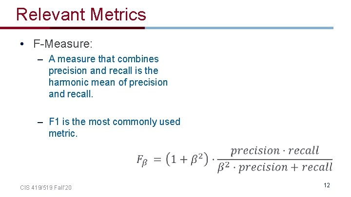 Relevant Metrics • F-Measure: – A measure that combines precision and recall is the