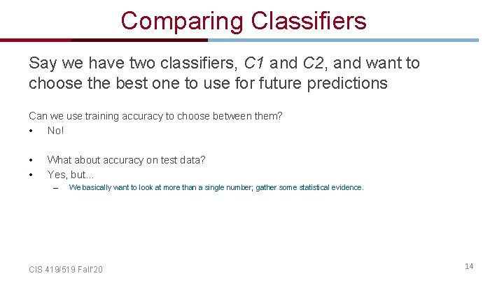 Comparing Classifiers Say we have two classifiers, C 1 and C 2, and want