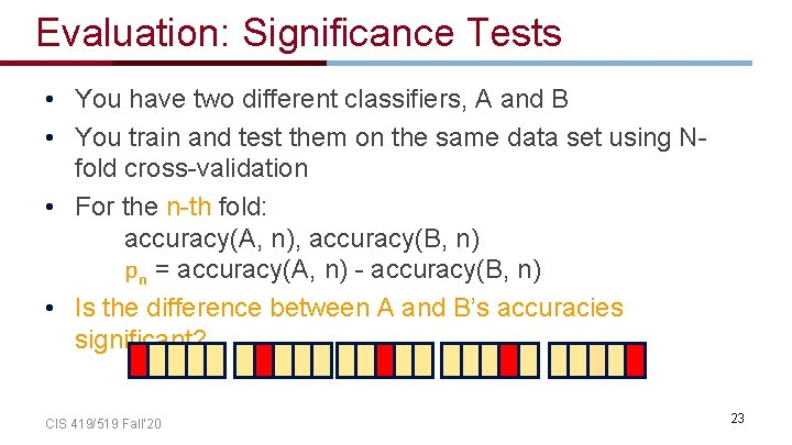 Evaluation: Significance Tests • You have two different classifiers, A and B • You