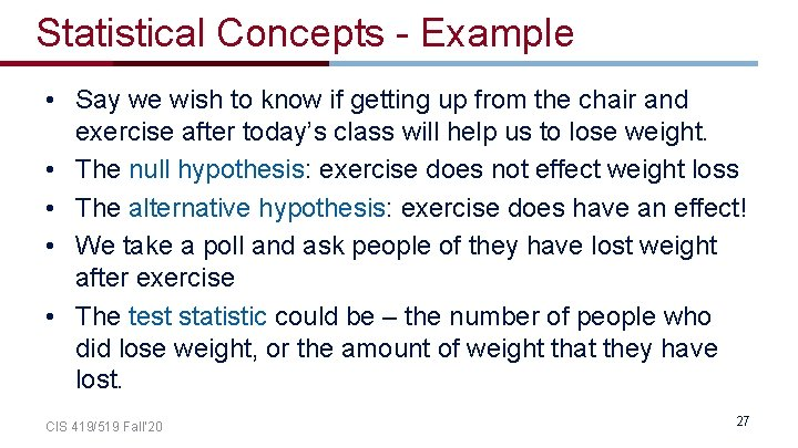 Statistical Concepts - Example • Say we wish to know if getting up from