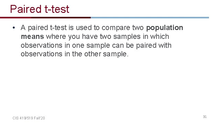 Paired t-test • A paired t-test is used to compare two population means where