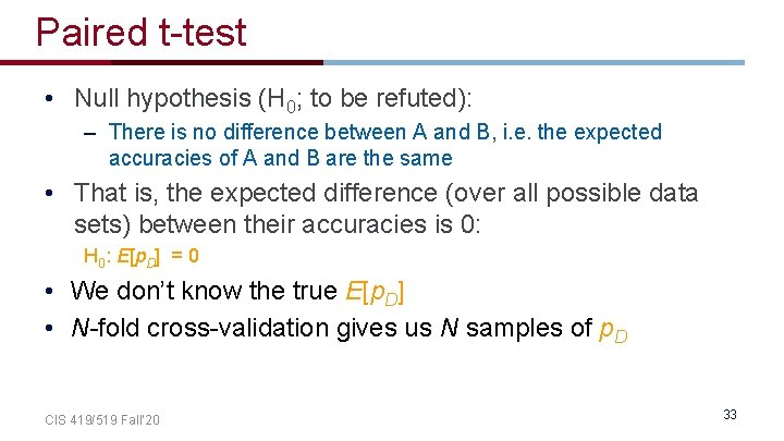 Paired t-test • Null hypothesis (H 0; to be refuted): – There is no
