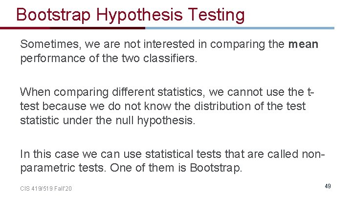 Bootstrap Hypothesis Testing Sometimes, we are not interested in comparing the mean performance of