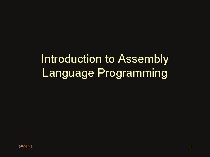 Introduction to Assembly Language Programming 3/9/2021 1